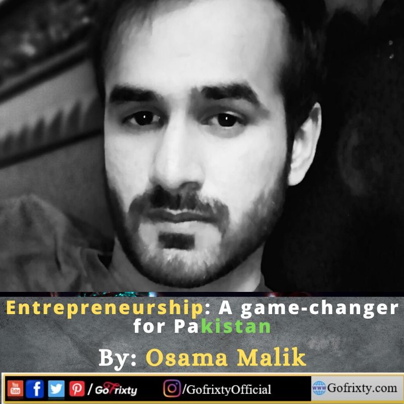 Entrepreneurship is game changer for Pakistan personal opinion by Osama Malik