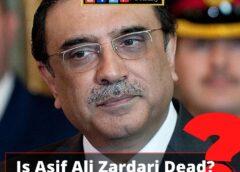 Is former president of Pakistan Asif Ali Zardari dead?