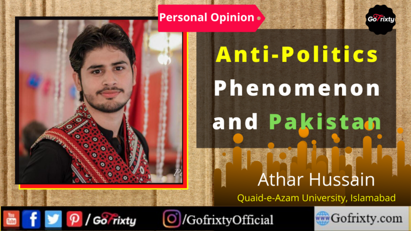 Anti-Politics Phenomenon and Pakistan personal opinion by Athar Hussain